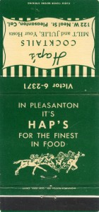 Hap's, 122 W. Neal St., Pleasanton, Cal.