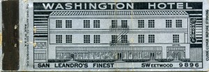 "Washington Hotel, ""Steam Heat, Eathquake and Fireproof"", San Leandro, Calif."