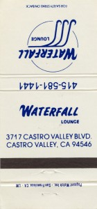 Waterfall Lounge, 3717 Castro Valley Blvd., Castro Valley, California